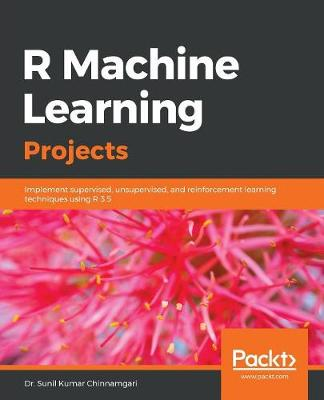 R Machine Learning Projects: Implement supervised, unsupervised, and reinforcement learning techniques using R 3.5 (Paperback)