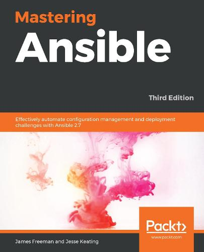 Mastering Ansible: Effectively automate configuration management and deployment challenges with Ansible 2.7, 3rd Edition (Paperback)