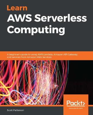 Learn AWS Serverless Computing: A beginner's guide to using AWS Lambda, Amazon API Gateway, and services from Amazon Web Services (Paperback)