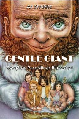 Gentle Giant: Complete recordings Illustrated - Essential Discographies 26 (Paperback)