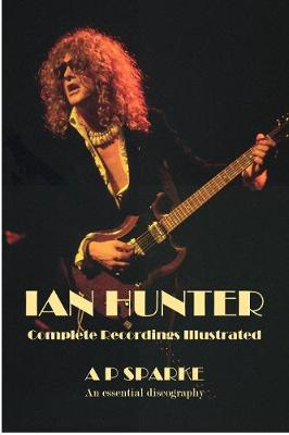 Ian Hunter: Complete Recordings Illustrated - Essential Discographies 25 (Paperback)