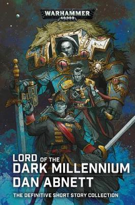 Lord of the Dark Millennium: The Dan Abnett Collection - Warhammer 40,000 (Hardback)