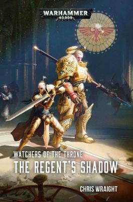 Watchers of the Throne: The Regent's Shadow - Warhammer 40,000 (Paperback)
