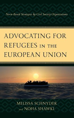 Advocating for Refugees in the European Union: Norm-Based Strategies by Civil Society Organizations (Hardback)
