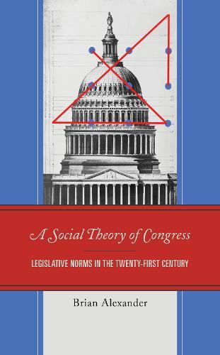 A Social Theory of Congress: Legislative Norms in the Twenty-First Century (Hardback)