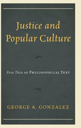 Justice and Popular Culture: Star Trek as Philosophical Text (Hardback)