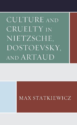 Culture and Cruelty in Nietzsche, Dostoevsky, and Artaud (Hardback)