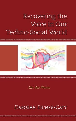 Recovering the Voice in Our Techno-Social World: On the Phone (Hardback)