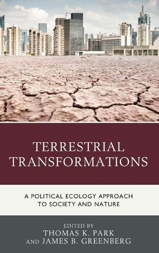 Terrestrial Transformations: A Political Ecology Approach to Society and Nature (Hardback)
