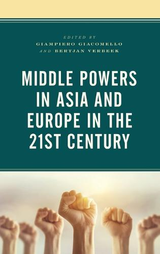 Middle Powers in Asia and Europe in the 21st Century - Foreign Policies of the Middle Powers (Hardback)