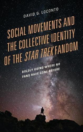Social Movements and the Collective Identity of the Star Trek Fandom: Boldly Going Where No Fans Have Gone Before (Hardback)