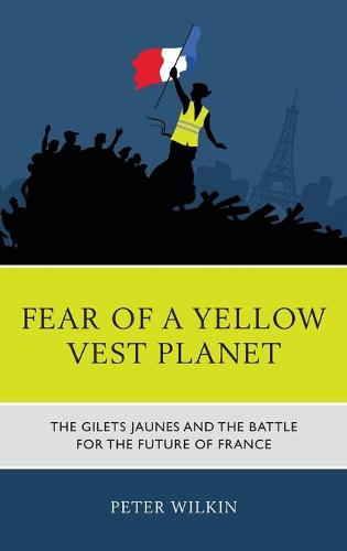 Fear of a Yellow Vest Planet: The Gilets Jaunes and the Battle for the Future of France (Hardback)