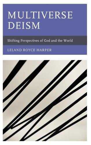 Multiverse Deism: Shifting Perspectives of God and the World (Hardback)