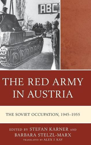 The Red Army in Austria: The Soviet Occupation, 1945-1955 - The Harvard Cold War Studies Book Series (Hardback)