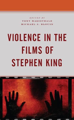 Violence in the Films of Stephen King - Lexington Books Horror Studies (Hardback)