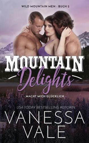 Mountain Delights - macht mich glucklich - Wild Mountain Men 2 (Paperback)