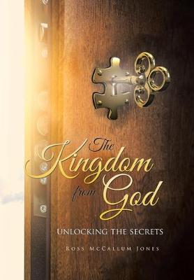 The Kingdom from God: Unlocking the Secrets (Hardback)