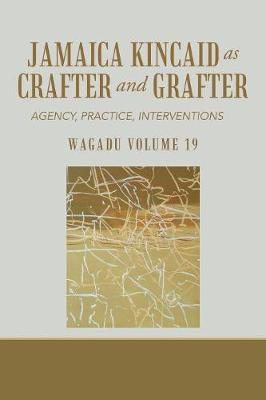 Wagadu Volume 19 Jamaica Kincaid as Crafter and Grafter: Agency, Practice, Interventions (Paperback)