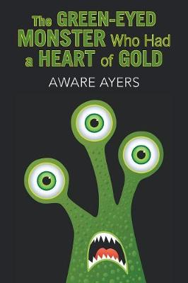 The Green-Eyed Monster Who Had a Heart of Gold (Paperback)