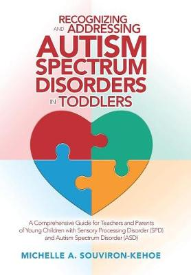 Recognizing and Addressing Autism Spectrum Disorders in Toddlers: A Comprehensive Guide for Teachers and Parents of Young Children with Sensory Processing Disorder (Spd) and Autism Spectrum Disorder (Asd) (Hardback)