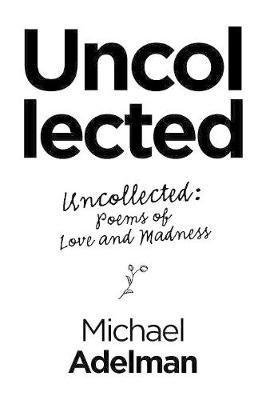 Uncollected: Uncollected: Poems of Love and Madness (Paperback)