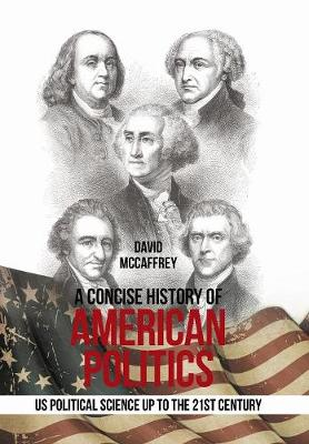 A Concise History of American Politics: U S Political Science up to the 21St Century (Hardback)