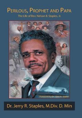 Perilous, Prophet and Papa: The Life of Rev. Nelson B. Staples, Jr. (Hardback)