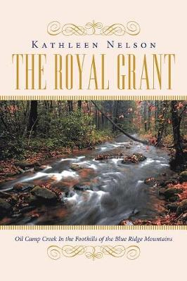 The Royal Grant: Oil Camp Creek in The Foothills of the Blue Ridge Mountains (Paperback)