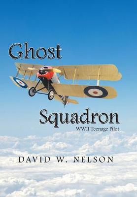 Ghost Squadron: Wwii Teenage Pilot (Hardback)