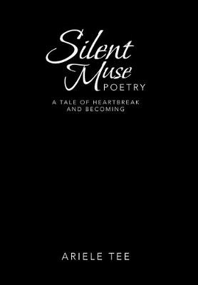 Silent Muse Poetry: A Tale of Heartbreak and Becoming (Hardback)