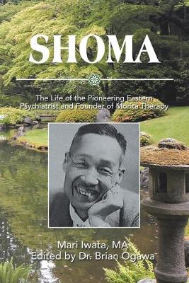 Shoma: The Life of the Pioneering Eastern Psychiatrist and Founder of Morita Therapy (Paperback)