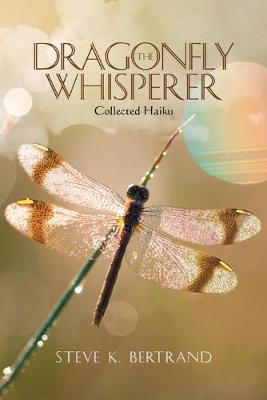 The Dragonfly Whisperer: Collected Haiku (Paperback)