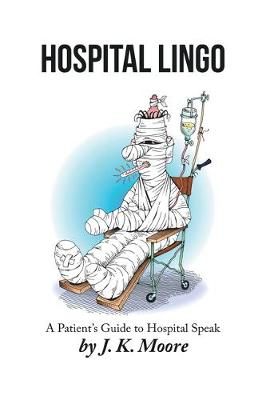 Hospital Lingo: A Patient's Guide to Hospital Speak (Hardback)