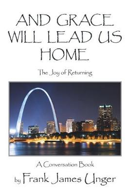 And Grace Will Lead Us Home: The Joy of Returning (Paperback)