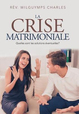 La Crise Matrimoniale: Quelles Sont Les Solutions Eventuelles? (Hardback)