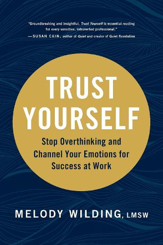 Trust Yourself: Stop Overthinking and Channel Your Emotions for Success at Work (Hardback)