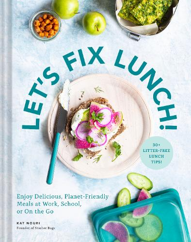 Let's Fix Lunch!: Enjoy Delicious, Planet-Friendly Meals at Work, School, or On the Go (Hardback)