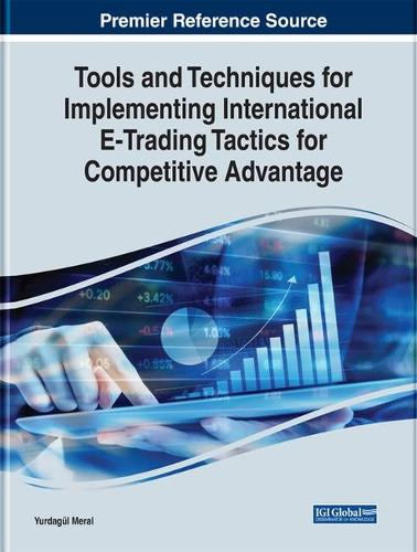 Tools and Techniques for Implementing International E-Trading Tactics for Competitive Advantage - Advances in E-Business Research (Hardback)