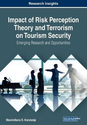 Impact of Risk Perception Theory and Terrorism on Tourism Security: Emerging Research and Opportunities - Advances in Hospitality, Tourism, and the Services Industry (Paperback)