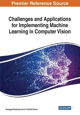 Challenges and Applications for Implementing Machine Learning in Computer Vision (Paperback)