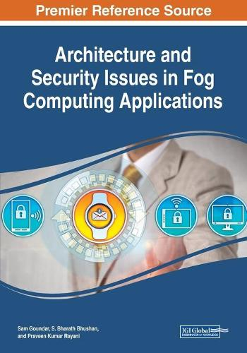 Architecture and Security Issues in Fog Computing Applications (Paperback)