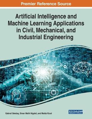 Artificial Intelligence and Machine Learning Applications in Civil, Mechanical, and Industrial Engineering (Paperback)