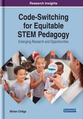 Code-Switching for Equitable STEM Pedagogy: Emerging Research and Opportunities (Hardback)