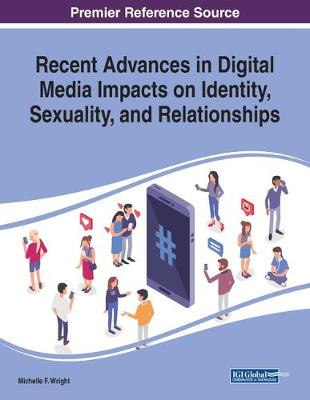 Recent Advances in Digital Media Impacts on Identity, Sexuality, and Relationships - Advances in Human and Social Aspects of Technology (Paperback)