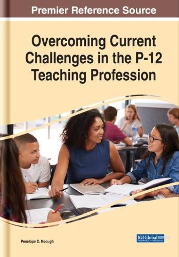 Overcoming Current Challenges in the P-12 Teaching Profession - Advances in Early Childhood and K-12 Education (Hardback)