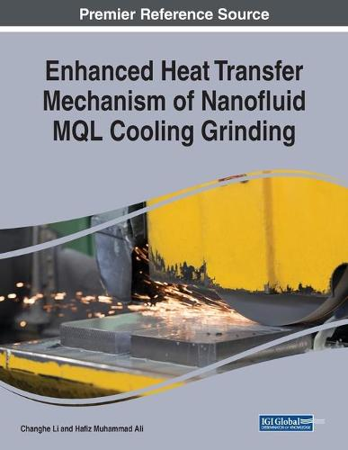 Enhanced Heat Transfer Mechanism of Nanofluid MQL Cooling Grinding (Paperback)