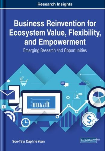 Business Reinvention for Ecosystem Value, Flexibility, and Empowerment: Emerging Research and Opportunities - Advances in Business Strategy and Competitive Advantage (Hardback)