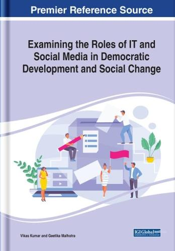 Examining the Roles of IT And Social Media in Democratic Development and Social Change (Hardback)