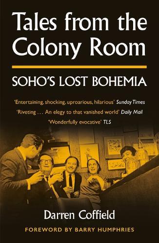Tales from the Colony Room: Soho's Lost Bohemia (Paperback)