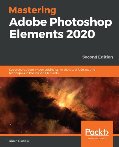 Mastering Photoshop Elements 2020: Excel in Digital photography and image editing for print and web using the latest Photoshop Elements 2020 (Paperback)
